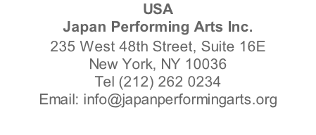 USA Japan Performing Arts Inc. 235 West 48th Street, Suite 16E New York, NY 10036 Tel (212) 262 0234 Email: info@japanperformingarts.org