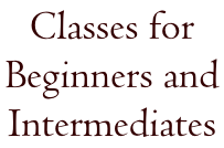 Classes for  Beginners and  Intermediates