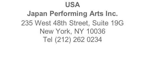 USA Japan Performing Arts Inc. 235 West 48th Street, Suite 19G New York, NY 10036 Tel (212) 262 0234